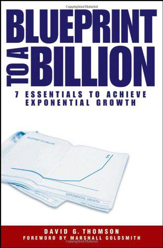 Blueprint to a billion 7 essentials to achieve exponential growth blueprint to a billion 7 essentials to achieve exponential growth malvernweather Choice Image