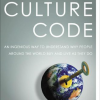 The Culture Code: An Ingenious Way to Understand Why People Around the World Live and Buy as They Do