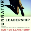 Unnatural Leadership: Going Against Intuition and Experience to Develop Ten New Leadership Instincts