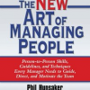 The New Art of Managing People: Updated and Revised Person-to-Person Skills, Guidelines, and Techniques Every Manager Needs to Guide, Direct, and Motivate the Team