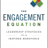 The Engagement Equation: Leadership Strategies for an Inspired Workforce