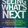 Seeing What's Next: Using Theories of Innovation to Predict Industry Change