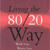 Living The 80/20 Way: Work Less, Worry Less, Succeed More, Enjoy More