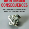 Unintended Consequences: Why Everything You've Been Told About the Economy is Wrong