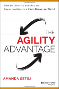 The Agility Advantage: How to Identify and Act on Opportunities in a Fast-Changing World