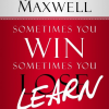 Sometimes You Win, Sometimes You Learn: Life's Greatest Lessons Are Learned From Our Losses