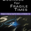 Agile Business for Fragile Times: Strategies for Enhancing Competitive Resiliency and Stakeholder Trust