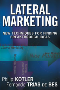 Lateral Marketing: New Techniques for Finding Breakthrough Ideas