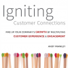 Igniting Customer Connections: Fire Up Your Company's Growth By Multiplying  Customer Experience & Engagement