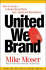 United We Brand: How to Create a Cohesive Brand That's Seen, Heard, and Remembered