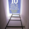 10 Rules for Strategic Innovators: From Idea to Execution
