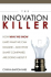 The Innovation Killer: How What We Know Limits What We Can Imagine... And What Smart Companies Are Doing About It