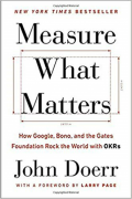 Measure What Matters: OKRs, The Simple Idea that Drives 10x Growth
