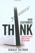 How Customers Think: Essential Insights into the Mind of the Market