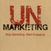 UnMarketing: Stop Marketing. Start Engaging.
