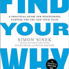 Find Your Why: A Practical Guide for Discovering Purpose for You and Your Organization
