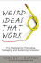 Weird Ideas That Work: 11 1/2 Practices for Promoting, Managing, and Sustaining Innovation