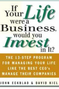 If Your Life Were a Business, Would You Invest In It?: The 13-Step Program for Managing Your Life Like the Best CEO's Manage Their Companies
