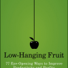 Low-Hanging Fruit: 77 Eye-Opening Ways to Improve Productivity and Profits