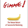 GIMME!: The Human Nature of Successful Marketing