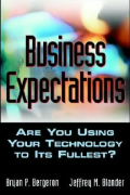 Business Expectations: Are You Using Your Technology to Its Fullest?