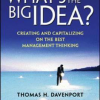 What's the Big Idea? Creating and Capitalizing on the Best New Management Thinking