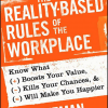 The Reality-Based Rules of the Workplace: Know What Boosts Your Value, Kills Your Chances, and Will Make You Happier