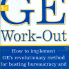 The GE Work-Out: How to Implement GE's Revolutionary Method for Busting Bureaucracy & Attacking Organizational Problems - Fast!