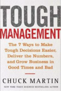 Tough Management: The 7 Winning Ways to Make Tough Decisions Easier, Deliver the Numbers, and Grow the Business in Good Times and Bad