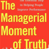 The Managerial Moment of Truth: The Essential Step in Helping People Improve Performance