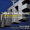 What's the Future of Business: Changing the Way Businesses Create Experiences