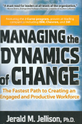 Managing The Dynamics of Change: The Fastest Path To Creating An Engaged And Productive Workforce