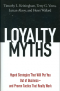 Loyalty Myths: Hyped Strategies That Will Put You Out of Business and Proven Tactics That Really Work