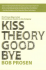 Kiss Theory Good Bye: Five Proven Ways to Get Extraordinary Results in Any Company